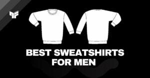8 Best Sweatshirts For Men in India   2021