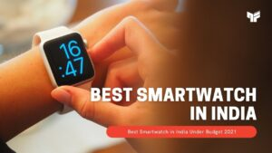 Read more about the article Top 9 Best Smartwatch in India 2021 From Top Brands